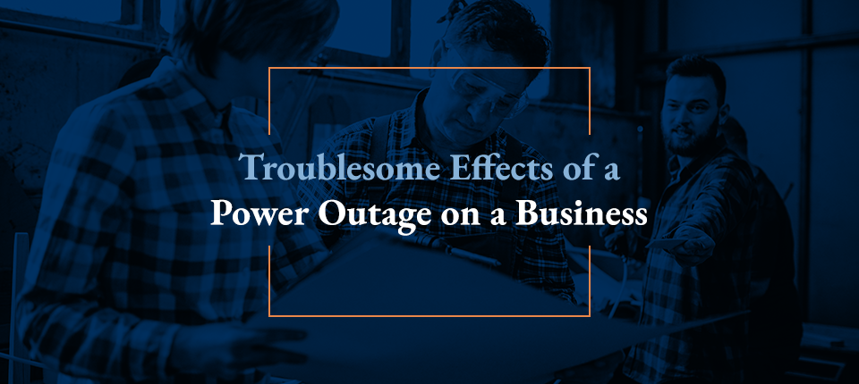 troublesome effects of power outages on business